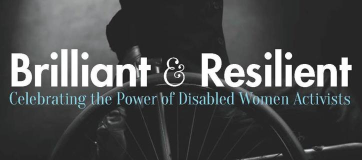 Portion of the Brilliant and Resilient book cover, with a close up on the title that reads: Brilliant and Resilient: The Power of Disabled Women Activists