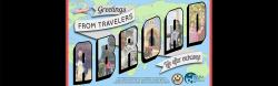 "postcard graphic. Over a cartoon world map background reads ""Greetings from Travelers Abroad: Life After Exchange"" in stylized text. Inside each of the bubble letters of ""Abroad"" are photos of travelers with diverse disabilities exploring landmarks, speaking or signing, and working"